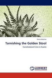Tarnishing the Golden Stool by Fenna W Chter