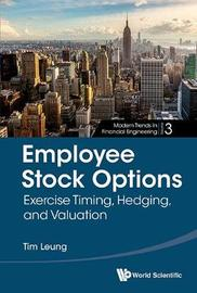 Employee Stock Options: Exercise Timing, Hedging, And Valuation by Tim Siu-tang Leung