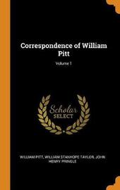 Correspondence of William Pitt; Volume 1 by William Pitt