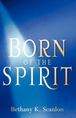 Born of the Spirit by Bethany , K Scanlon image