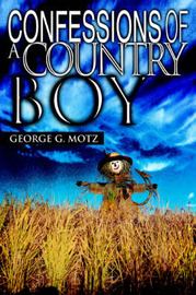 Confessions of a Country Boy by George , G. Motz