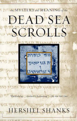 Mystery and Meaning of the Dead Sea Scrolls by Hershel Shanks