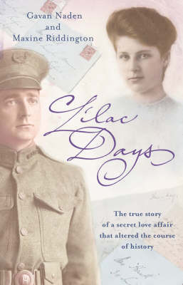 The Lilac Days: The True Story of the Secret Love Affair That Altered the Course of History by Gavan Naden