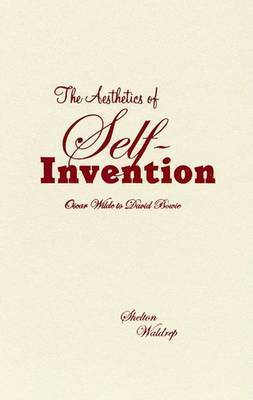 The Aesthetics of Self-invention by Shelton Waldrep