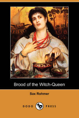 Brood of the Witch-Queen (Dodo Press) by Professor Sax Rohmer