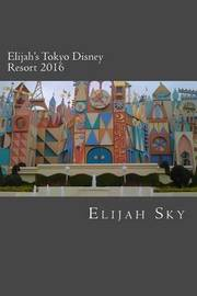 Elijah's Tokyo Disney Resort 2016 by Elijah Sky