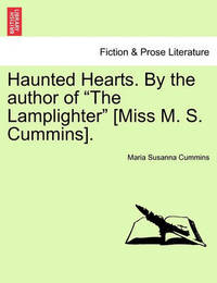 """Haunted Hearts. by the Author of """"The Lamplighter"""" [Miss M. S. Cummins]. by Maria Susanna Cummins"""
