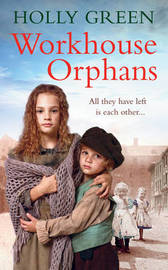 Workhouse Orphans by Holly Green