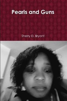 Pearls and Guns by Sherry D Bryant