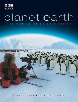 Planet Earth - The Making of an Epic Series by David Nicholson-Lord