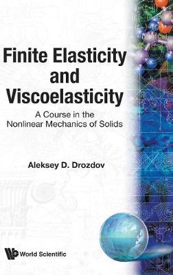 Finite Elasticity And Viscoelasticity: A Course In The Nonlinear Mechanics Of Solids by Aleksey Drozdov
