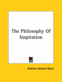 The Philosophy of Inspiration by Andrew Jackson Davis