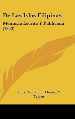 de Las Islas Filipinas: Memoria Escrita y Publicada (1842) by Luis Prudencio Alvarez y Tejero