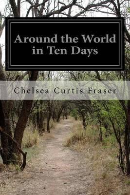 Around the World in Ten Days by Chelsea Curtis Fraser