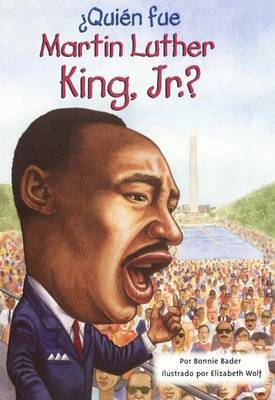 Quien Fue Martin Luther King, Jr.? (Who Was Martin Luther King, Jr.?) by Bonnie Bader