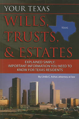 Your Texas Wills, Trusts, & Estates Explained Simply by Linda C Ashar
