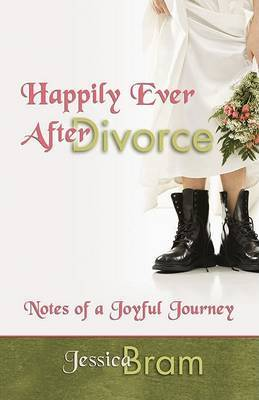 Happily Ever After Divorce by Jessica Bram