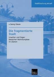 Die Fragmentierte Stadt by Georg Glasze