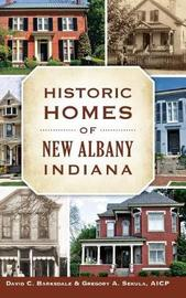 Historic Homes of New Albany, Indiana by David C Barksdale
