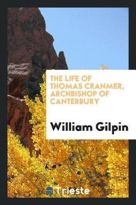 The Life of Thomas Cranmer, Archbishop of Canterbury by William Gilpin image