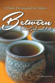 Between You, God, and Me by Eve Brunson-Pitt