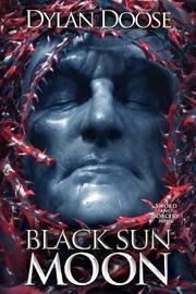 Black Sun Moon by Dylan Doose