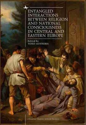 Entangled Interactions between Religion and National Consciousness in Central and Eastern Europe