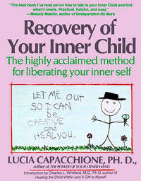 Recovery of Your Inner Child: The Highly Acclaimed Method for Liberating Your Inner Self by Lucia Capacchione image