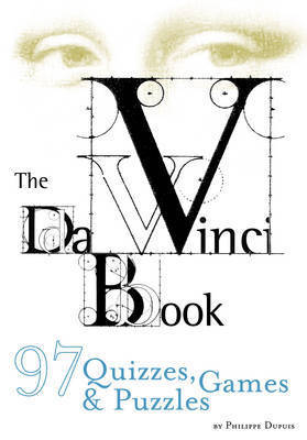 The Da Vinci Book: Of Quizzes Games and Puzzles by Philippe Dupuis