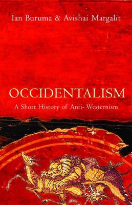 Occidentalism: A Short History of Anti-Westernism by Ian Buruma