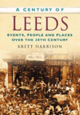 A Century of Leeds by Brett Harrison