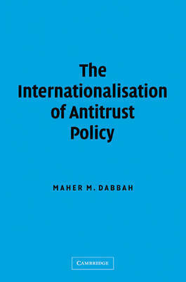 The Internationalisation of Antitrust Policy by Maher M. Dabbah