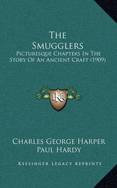 The Smugglers: Picturesque Chapters in the Story of an Ancient Craft (1909) by Charles George Harper