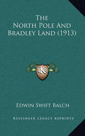 The North Pole and Bradley Land (1913) by Edwin Swift Balch