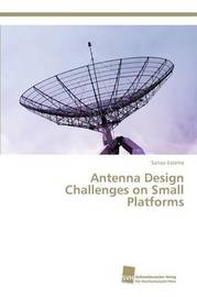 Antenna Design Challenges on Small Platforms by Salama Sanaa