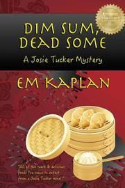 Dim Sum, Dead Some: A Josie Tucker Mystery by Em Kaplan image