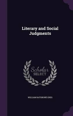 Literary and Social Judgments by William Rathbone Greg
