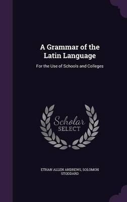 A Grammar of the Latin Language by Ethan Allen Andrews image