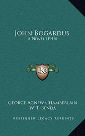 John Bogardus: A Novel (1916) by George Agnew Chamberlain