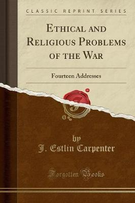 Ethical and Religious Problems of the War by J Estlin Carpenter