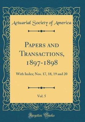 Papers and Transactions, 1897-1898, Vol. 5 by Actuarial Society of America