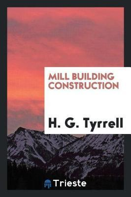 Mill Building Construction by H G Tyrrell