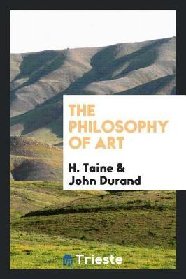 The Philosophy of Art by H Taine