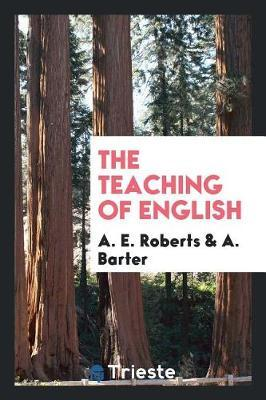 The Teaching of English by A E Roberts image