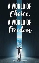 A World of Choice, A World of Freedom by Gary, M. Douglas