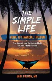 The Simple Life Guide to Financial Freedom by Gary Collins
