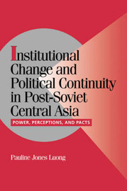 Institutional Change and Political Continuity in Post-Soviet Central Asia by Pauline Jones Luong