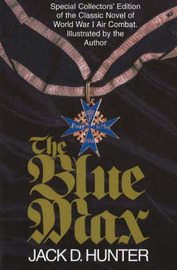 Blue Max: Special Collector's Edition of the Classic Novel of World War I Air Combat: Special Collector's Edition of the Classic Novel of World War I Air Combat by Jack D Hunter image
