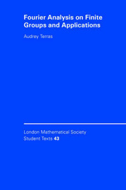 London Mathematical Society Student Texts: Series Number 43 by Audrey Terras
