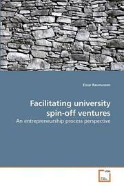 Facilitating University Spin-Off Ventures by Einar Rasmussen